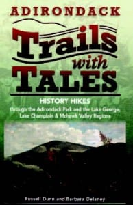 Adirondack Trails with Tales By Russell Dunn and Barbara Delaney Black Dome Press, 2009 Softcover, 320 pages, $17.95