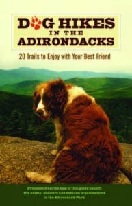 Dog Hikes in the Adirondacks 20 Trails to Enjoy with Your Best Friend Edited by Annie Stoltie and Elizabeth Ward Shaggy Dog Press, 2009 Softcover, 64 pages, $12.95