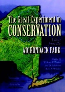 The Great Experiment in Conservation Voices from the Adirondack Park Edited by William F.Porter, Jon D. Erickson & Ross S.Whaley Syracuse University Press, 2009 Hardcover, 640 pages, $17.95