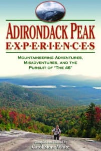 "Adirondack Peak Experiences: Mountaineering Adventures, Misadventures, and the Pursuit of ""The 46"" Edited by Carol Stone White Black Dome Press, 2009 Softcover, 318 pages, $17.95"