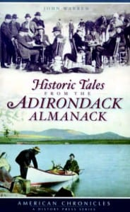 Historic Tales from the Adirondack Almanack By John Warren History Press, 2009 Softcover, 128 pages, $19.99