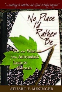 No Place I'd Rather Be: Wit and Wisdom from Adirondack Lean-to Journals By Stuart F. Mesinger Adirondack Mountain Club, 2006, Softcover, 192 pages, $14.95