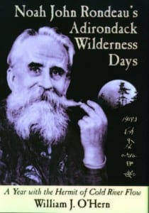 Noah John Rondeau's Adirondack Wilderness Days: A Year with the Hermit of Cold River Flow By William J. O'Hern The Forager Press, 2009, Hardcover, $32.95