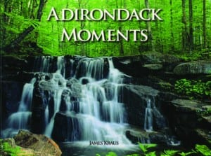 Adirondack Moments By James Kraus Firefly Books,2009, Hardcover, 132 pages, $29.95