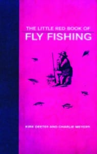 The Little Red Book of Fly Fishing By Kirk Deeter and Charlie Meyers Skyhorse Publishing,2010, Hardcover, 219 pages, $16.95