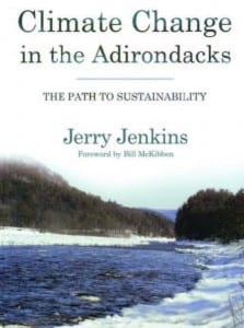Climate Change in the Adirondacks The Path to Sustainability By Jerry Jenkins Cornell University Press, 2010 Softcover, 200 pages, $24.95