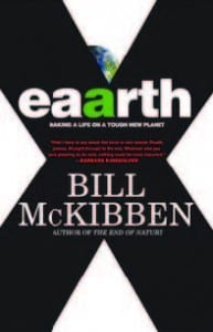 Eaarth Making Life on a Tough New Planet By Bill McKibben Times Books, 2010 Hardcover, 272 pages, $24