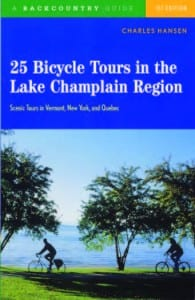 25 Bicycle Tours in the Lake Champlain Region By Charles Hansen Backcountry Guides, 2004 Softcover, 239 pages, $16.95