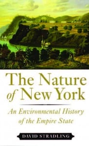 The Nature of New York An Environmental History of the Empire State By David Stradling Cornell University Press, 2010 Softcover, 296 pages, $29.95