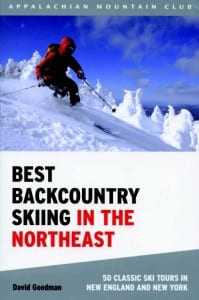Best Backcountry Skiing in the Northeast 50 Classic Ski Tours in New England and New York By David Goodman Appalachian Mountain Club, 2010 Softcover, 352 pages, $19.95