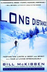 Long Distance Testing the Limits of Body and Spirit in a Year of Living Strenuously By Bill McKibben Rodale, 2010 reissue Softcover, 224 pages, $15.99