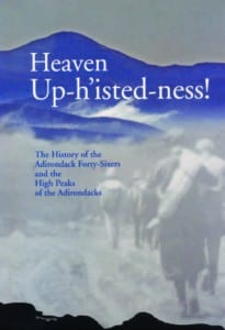 Heaven Up-h'isted-ness! The History of the Adirondack Forty-Sixers and the High Peaks of the Adirondacks By various authors Adirondack Forty-Sixers, 2011 Hardcover, 702 pages, $29.50