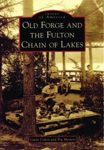 Old Forge and the Fulton Chain of Lakes By Linda Cohen and Peg Masters Arcadia Publishing, 2011 Softcover, 128 pages, $21.99