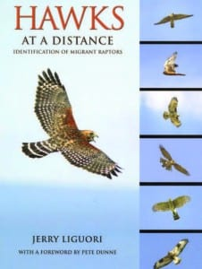 Hawks at a Distance: Identification of Migrant Raptors By Jerry Liguori Princeton University Press, 2011 Softcover, 208 pages, $19.95