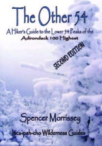 The Other 54 A Hiker's Guide to the Lower 54 Peaks of the Adirondack 100 Highest By Spencer Morrissey Inca-pah-cho Wilderness Guides, 2011 Softcover, 346 pages, $18.95