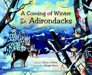 A Coming of Winter in the Adirondacks By Brian J. Heinz Illustrated by Maggie Henry North Country Books, 2011 Hardcover, 32 pages, $19.95