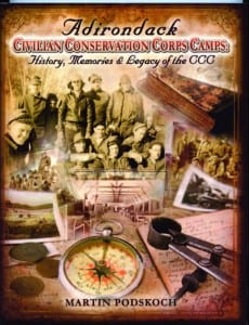 Adirondack Civilian Conservation Corps Camps By Martin Podskoch Podskoch Press, 2011 Softcover, 352 pages, $20