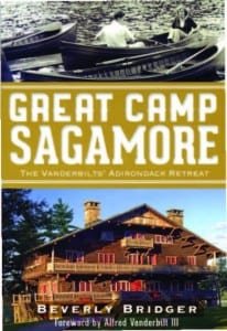 Great Camp Sagamore The Vanderbilts' Adirondac k Retreat By Beverly Bridger History Press, 2012 Softcover, 128 pages, $21.99