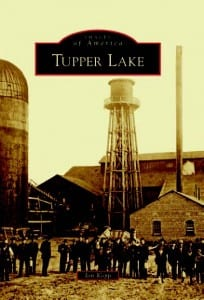 Tupper Lake By Jon Kopp Arcadia Publishing, 2012 Softcover, 128 pages, $21.99