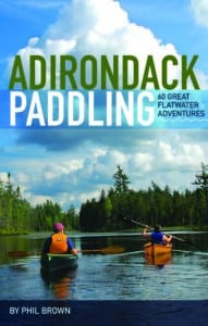 Adirondack Paddling: 60 Great Flatwater Adventures By Phil Brown ADK & Lost Pond Press, 2012 Softcover, 288 pages, $24.95