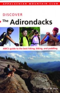 Discover the Adirondacks By Peter W. Kick Appalachian Mountain Club, 2012 Softcover, 288 pages, $18.95
