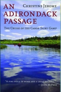 An Adirondack Passage The Cruise of the Canoe  Sairy Gamp By Christine Jerome Breakaway Books, 2013 Softcover, 320 pages, $14