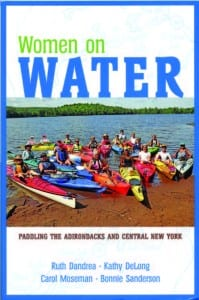 Women on Water By Ruth Dandrea, Kathy DeLong, Carol Moseman, and Bonnie Sanderson North Country Books, 2012 Softcover, 152 pages, $18.95