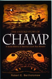 The Untold Story of Champ A Social History of America's Loch Ness Monster By Robert Bartholomew SUNY Press, 2012 Softcover, 267 pages, $24.95