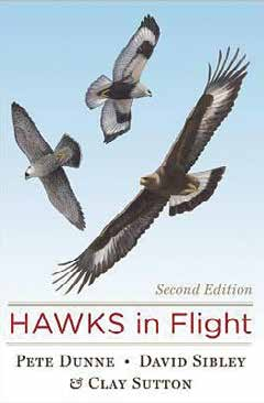 Hawks in Flight Pete Dunne, David Allen Sibley & Clay Sutton Houghton Mifflin Harcourt, 2nd edition, 2012 Hardcover, 352 pages, $26
