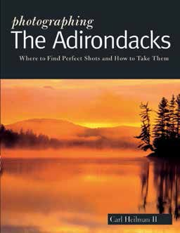 Photographing the Adirondacks Where to Find Perfect Shots and How to Take Them By Carl Heilman II The Countryman Press, 2013 Softcover, 112 pages, $16.95