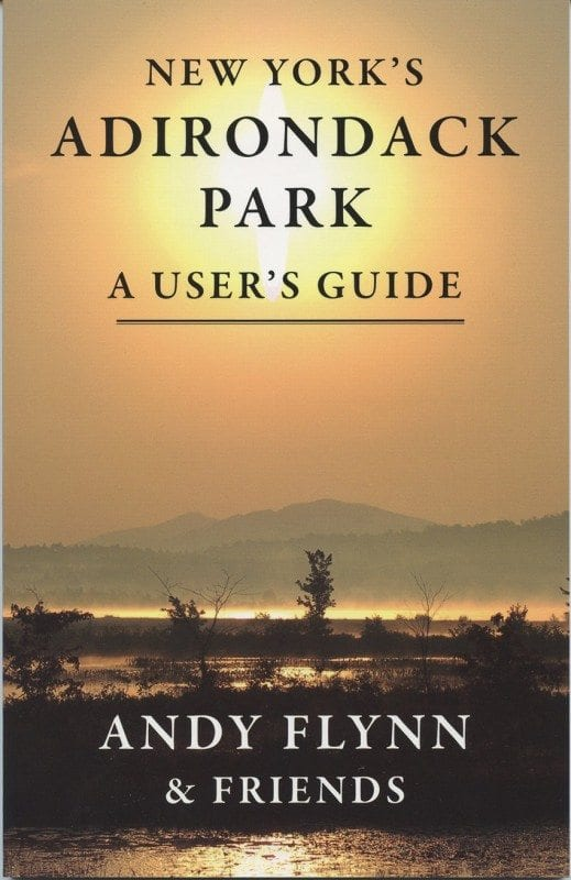 New York's Adirondack Park: A User's Guide By Andy Flynn & Friends Hungry Bear Publishing, 2013 Softcover, 96 pages, $8.95