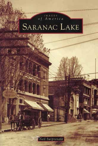 Images of America Saranac Lake By Neil Surprenant Arcadia Publishing, 2014 Softcover, 128 pages, $21.99