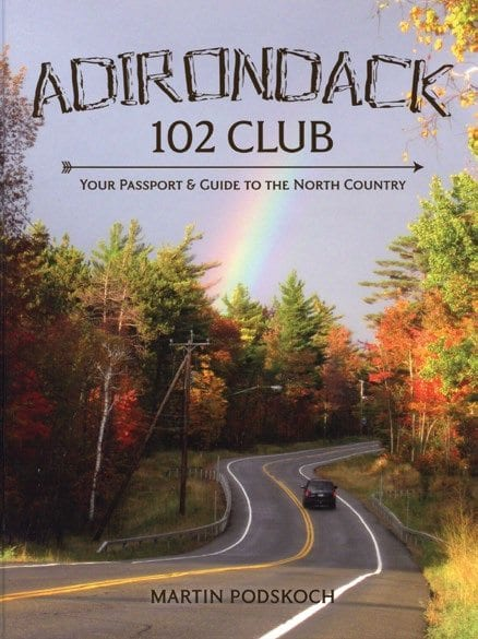Adirondack 102 Club: Your Passport & Guide to the North Country Edited by Marty Podskoch Podskoch Press, 2014 Hardcover, 216 pages, $20