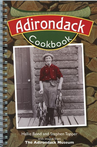 Adirondack Cookbook By Hallie Bond & Stephen Topper Gibbs Smith, 2014 Softcover 176 pages, $12.48