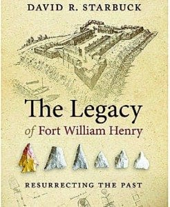 The Legacy of Fort William Henry By David R. Starbuck University Press of New England, 2014 Softcover, 144 pages, $24.95