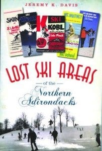 Lost Ski Areas of the Northern Adirondacks By Jeremy K. Davis The History Press, 2014 Softcover, 192 pages, $19.99