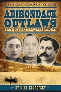 Adirondack Outlaws By Niki Kourofsky Farcountry Press, 2015 Softcover, 130 pages, $14.95