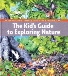 The Kid's Guide to Exploring Nature By Marilyn Smith et al. Brooklyn Botanical Garden, 2014 Hardcover, 120 pages, $18.95