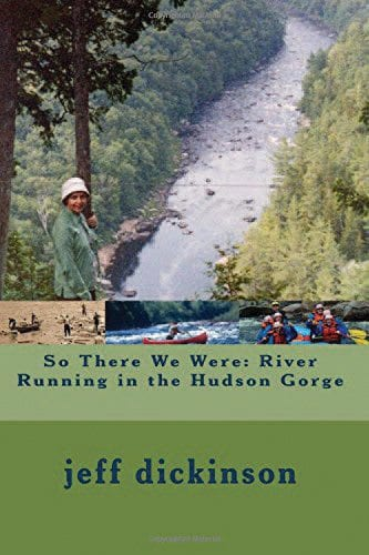 So There We Were: River Running in the Hudson Gorge By Jeff Dickinson Createspace, 2015 Softcover, 237 pages, $19.95