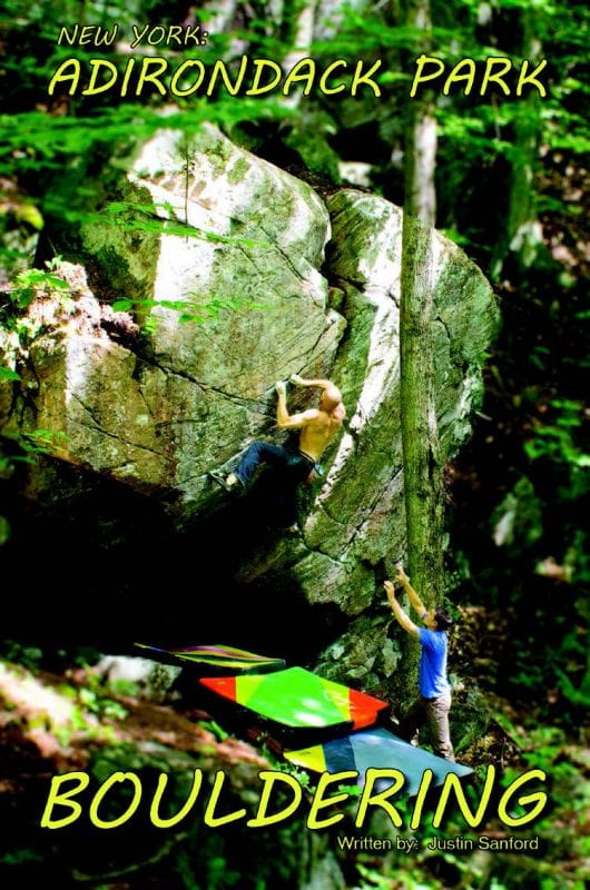 Adirondack Park Bouldering By Justin Sanford Southern Adirondack Climber, 2016 Softcover, 316 pages, $40 Available only on the author's website: southernadirondackclimber.blogspot.comhigher.