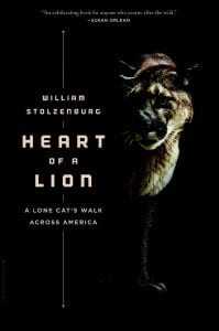 Heart of a Lion By William Stolzenburg Bloomsbury, 2016 Hardcover, 256 pages, $27