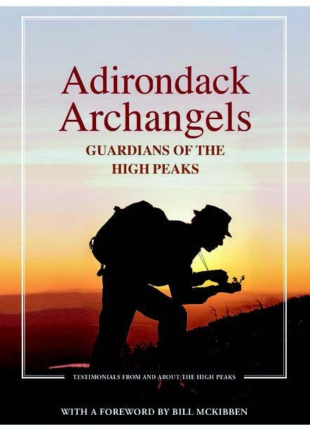Adirondack Archangels: Guardians of the High Peaks Edited by Christine Bourjade Adirondack Mountain Club, 2016 Cover, pages, $24.95